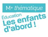 M+ supplément thématique : Éducation, les enfants d'abord !