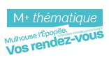 M+ supplément thématique : « Mulhouse l'Épopée, Vos rendez-vous »