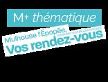 M+ supplément thématique : « Mulhouse l'Épopée, Vos rendez-vous »