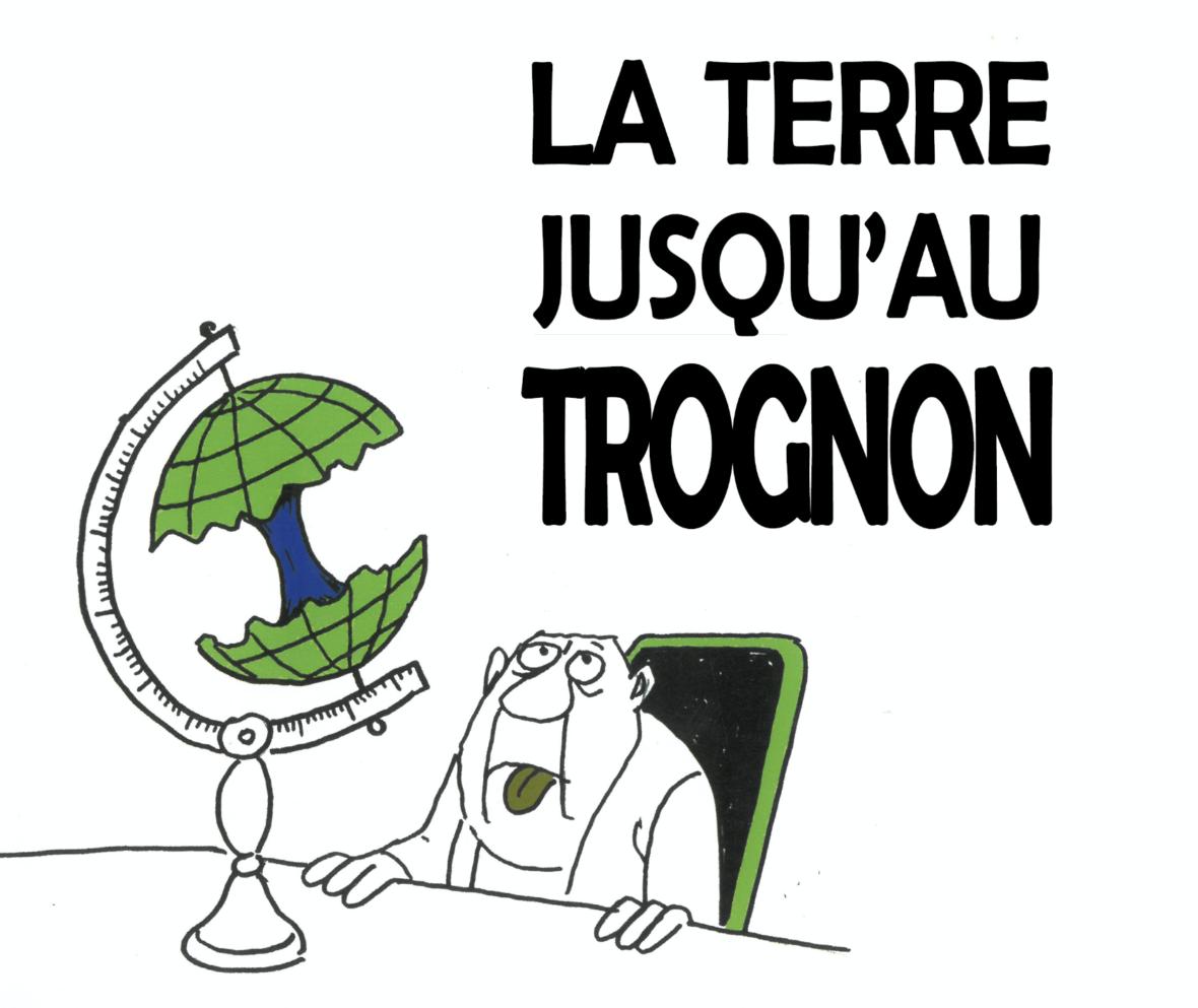 La Terre jusqu'au Trognon